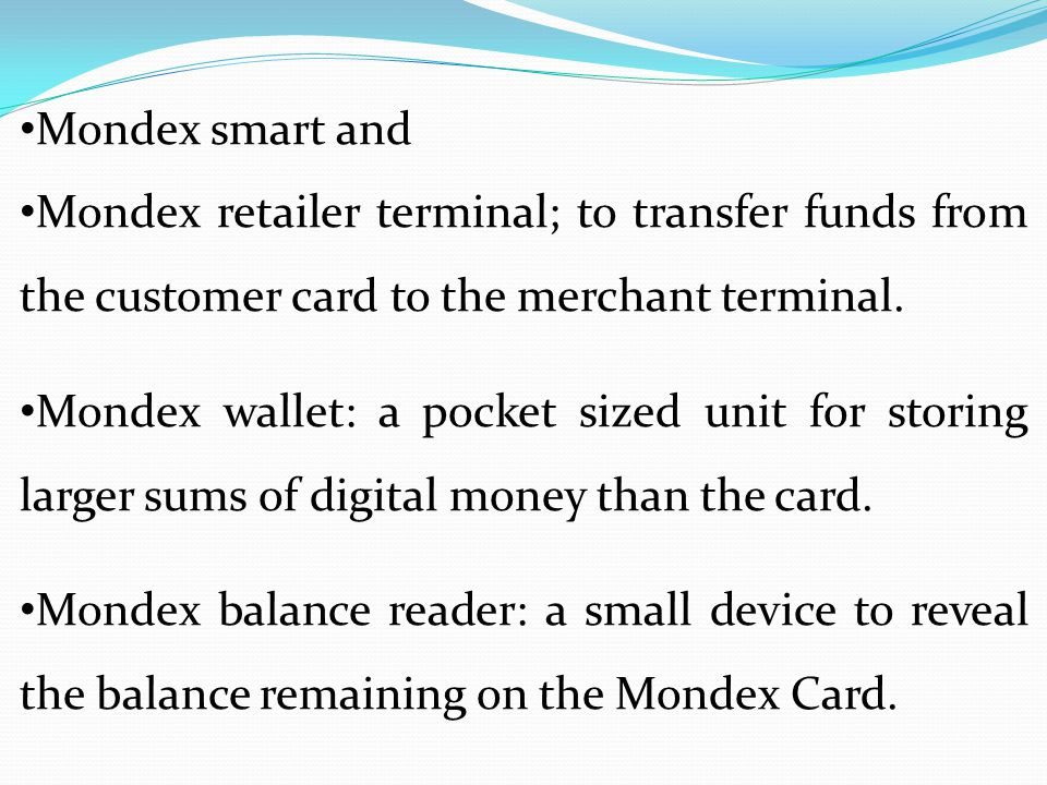 Mondex smart and Mondex retailer terminal; to transfer funds from the customer card to the merchant terminal.
