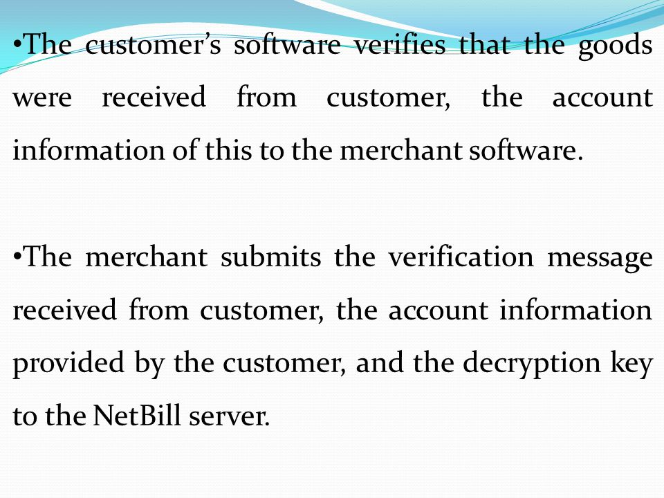 The customer's software verifies that the goods were received from customer, the account information of this to the merchant software.