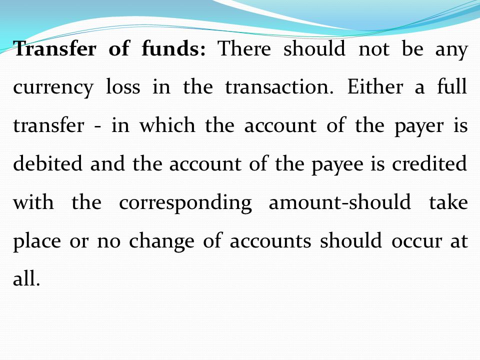 Transfer of funds: There should not be any currency loss in the transaction.
