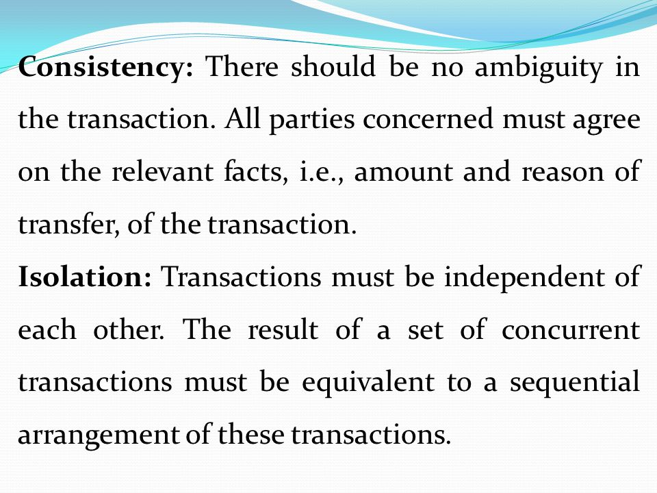 Consistency: There should be no ambiguity in the transaction