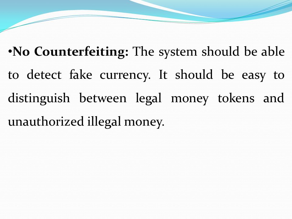 No Counterfeiting: The system should be able to detect fake currency