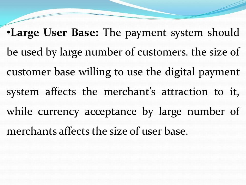 Large User Base: The payment system should be used by large number of customers.