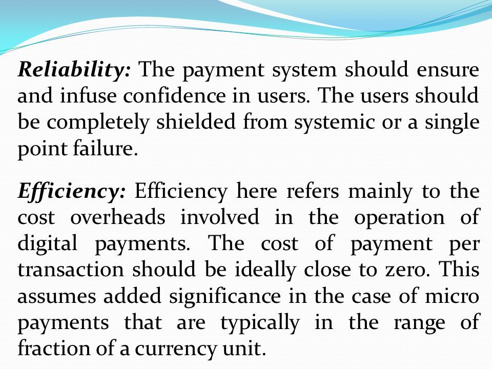 Reliability: The payment system should ensure and infuse confidence in users. The users should be completely shielded from systemic or a single point failure.