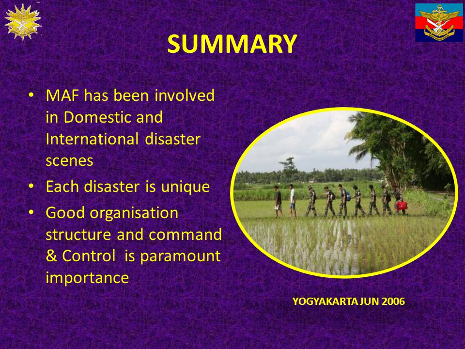 SUMMARY MAF has been involved in Domestic and International disaster scenes. Each disaster is unique.