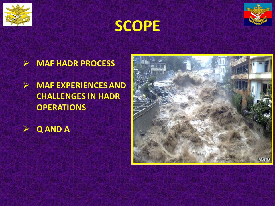 SCOPE MAF HADR PROCESS. MAF EXPERIENCES AND CHALLENGES IN HADR OPERATIONS. Q AND A.