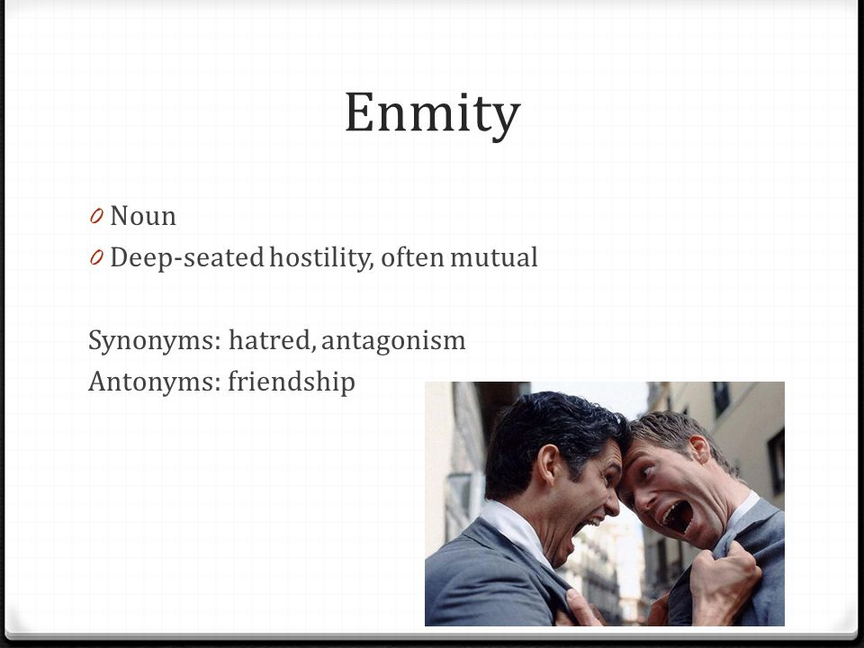 Enmity Noun Deep-seated hostility, often mutual