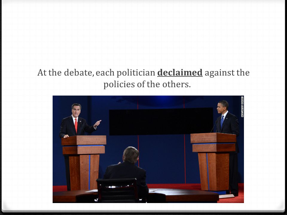 At the debate, each politician declaimed against the policies of the others.