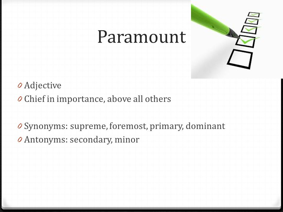 Paramount Adjective Chief in importance, above all others