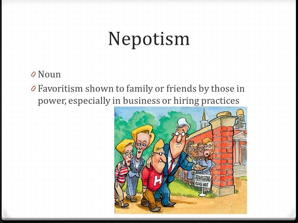 Nepotism Noun.