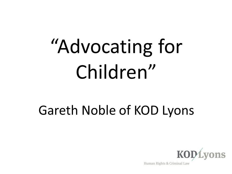 Advocating for Children Gareth Noble of KOD Lyons