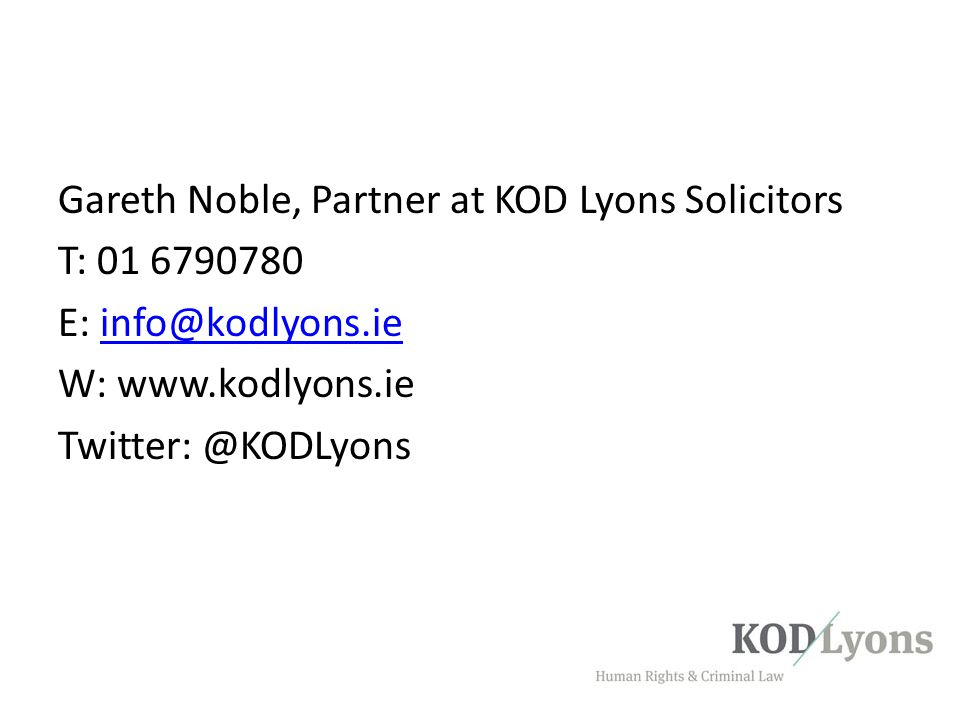 Gareth Noble, Partner at KOD Lyons Solicitors T: 01 6790780 E: info@kodlyons.ie W: www.kodlyons.ie Twitter: @KODLyons
