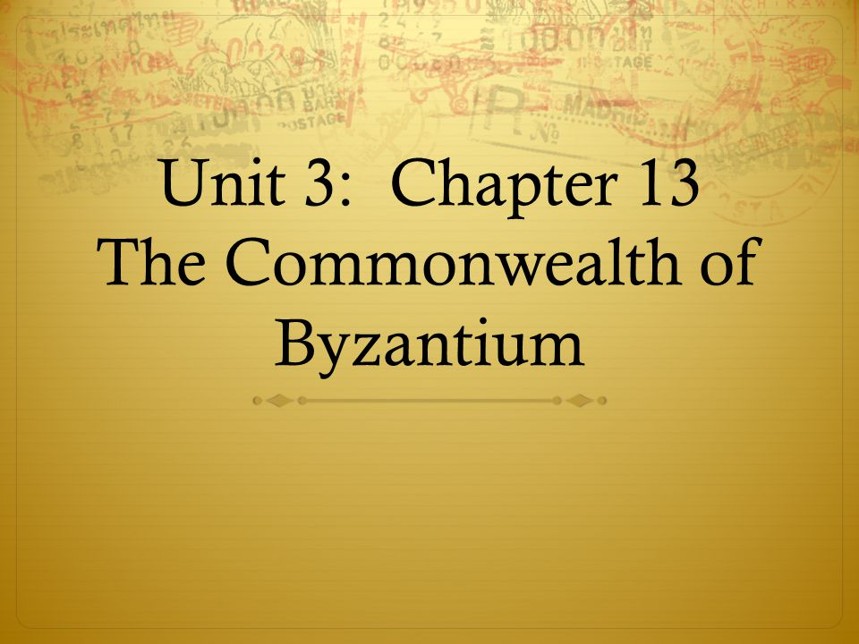 Unit 3: Chapter 13 The Commonwealth of Byzantium