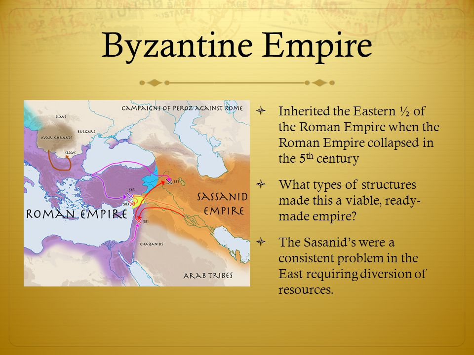 Byzantine Empire Inherited the Eastern ½ of the Roman Empire when the Roman Empire collapsed in the 5th century.