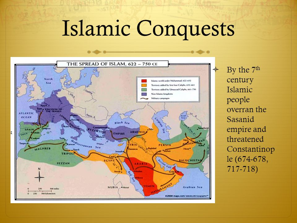 Islamic Conquests By the 7th century Islamic people overran the Sasanid empire and threatened Constantinop le (674-678, 717-718)