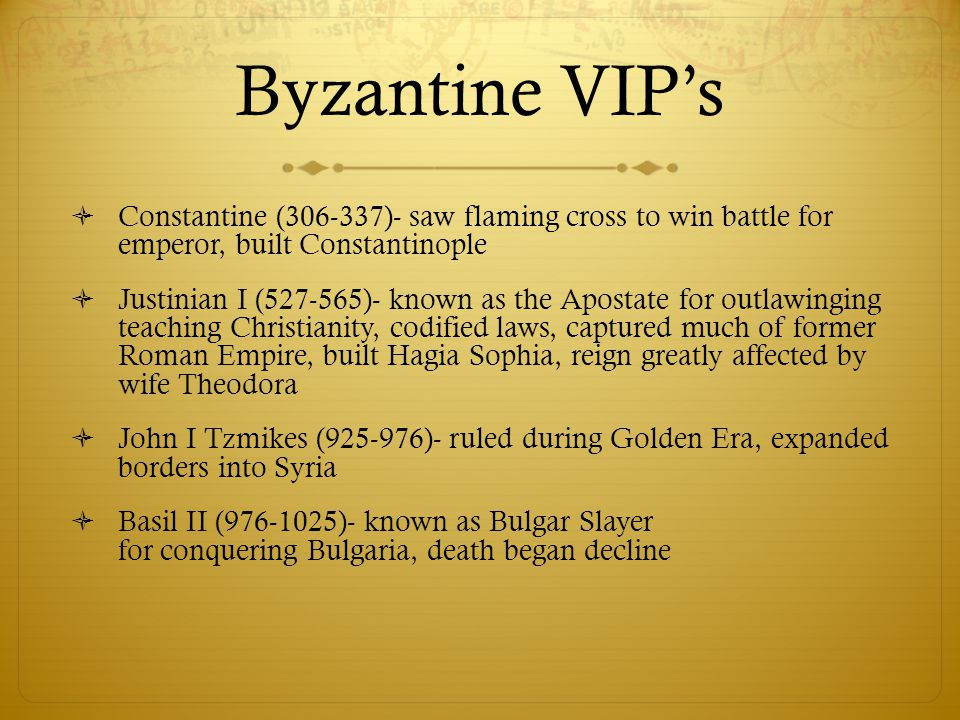 Byzantine VIP's Constantine (306-337)- saw flaming cross to win battle for emperor, built Constantinople.