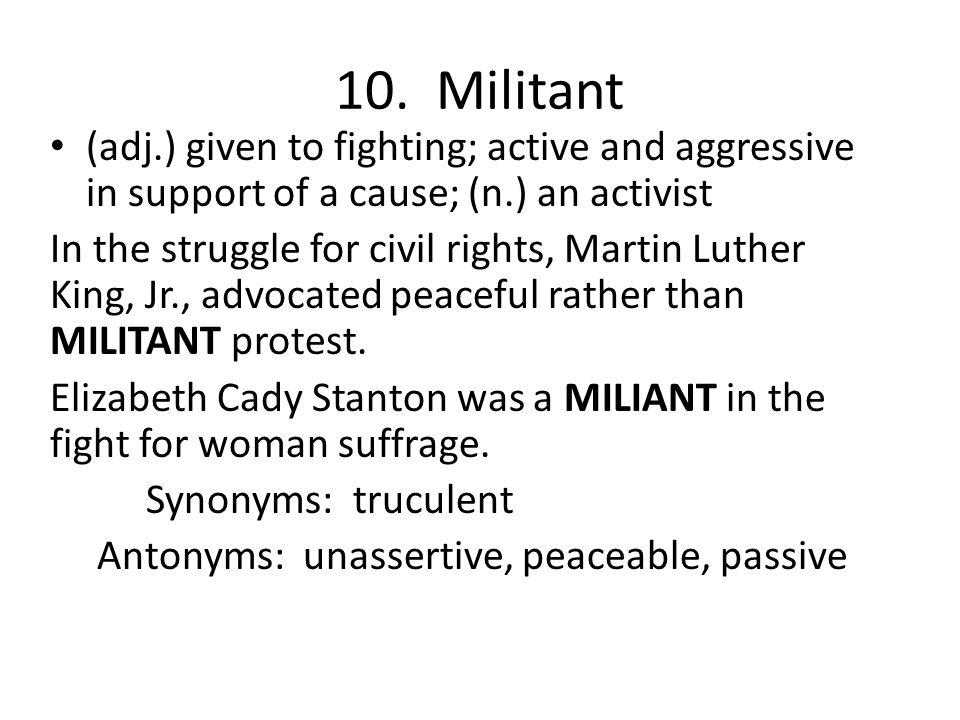 Antonyms: unassertive, peaceable, passive