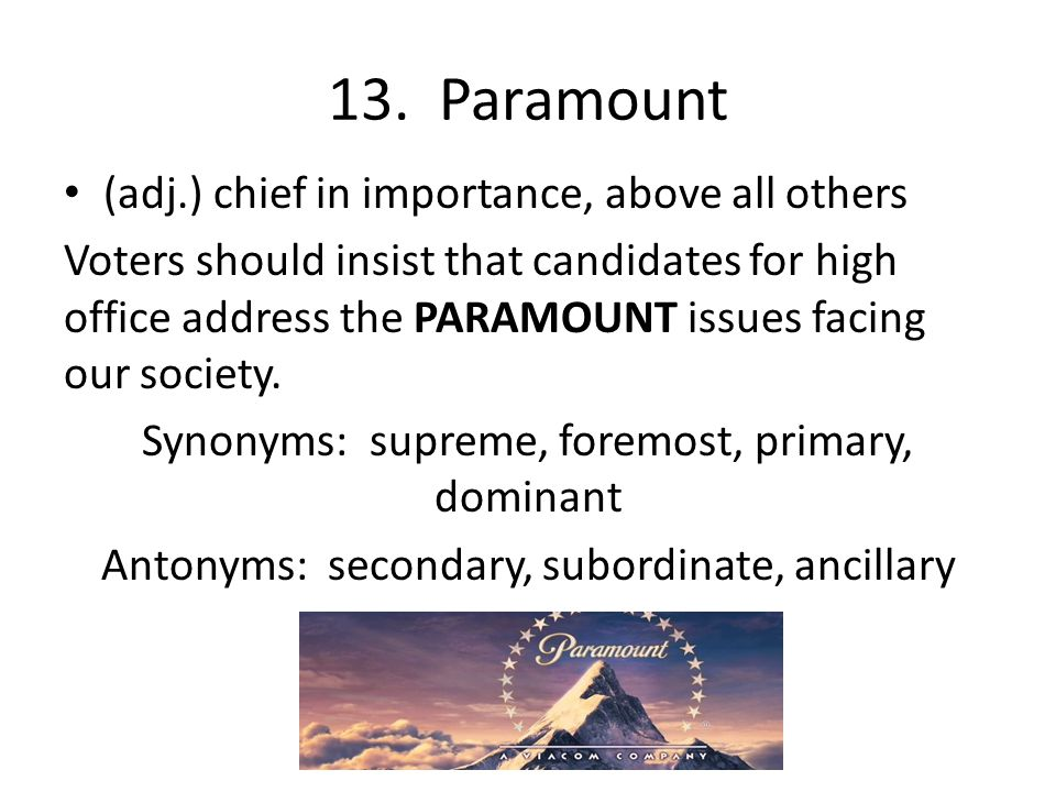 13. Paramount (adj.) chief in importance, above all others