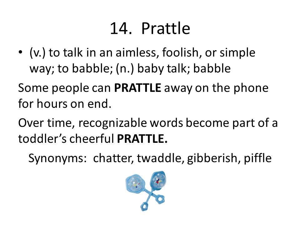 Synonyms: chatter, twaddle, gibberish, piffle