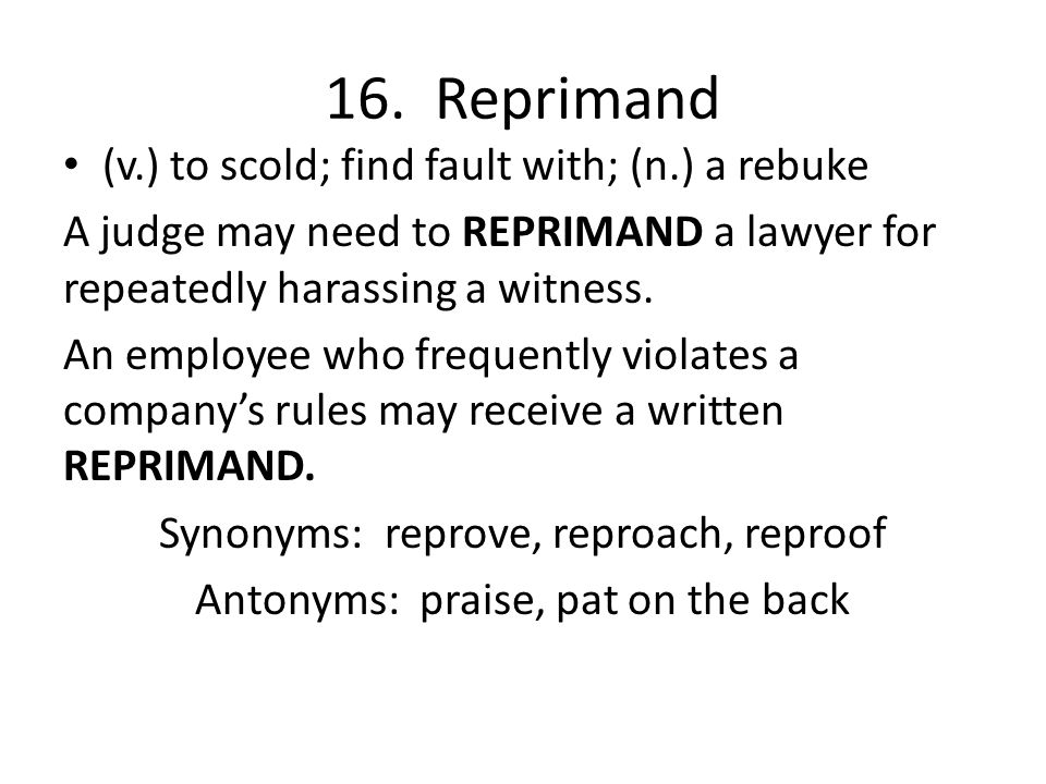 16. Reprimand (v.) to scold; find fault with; (n.) a rebuke