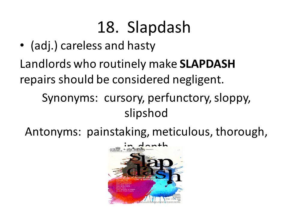 18. Slapdash (adj.) careless and hasty