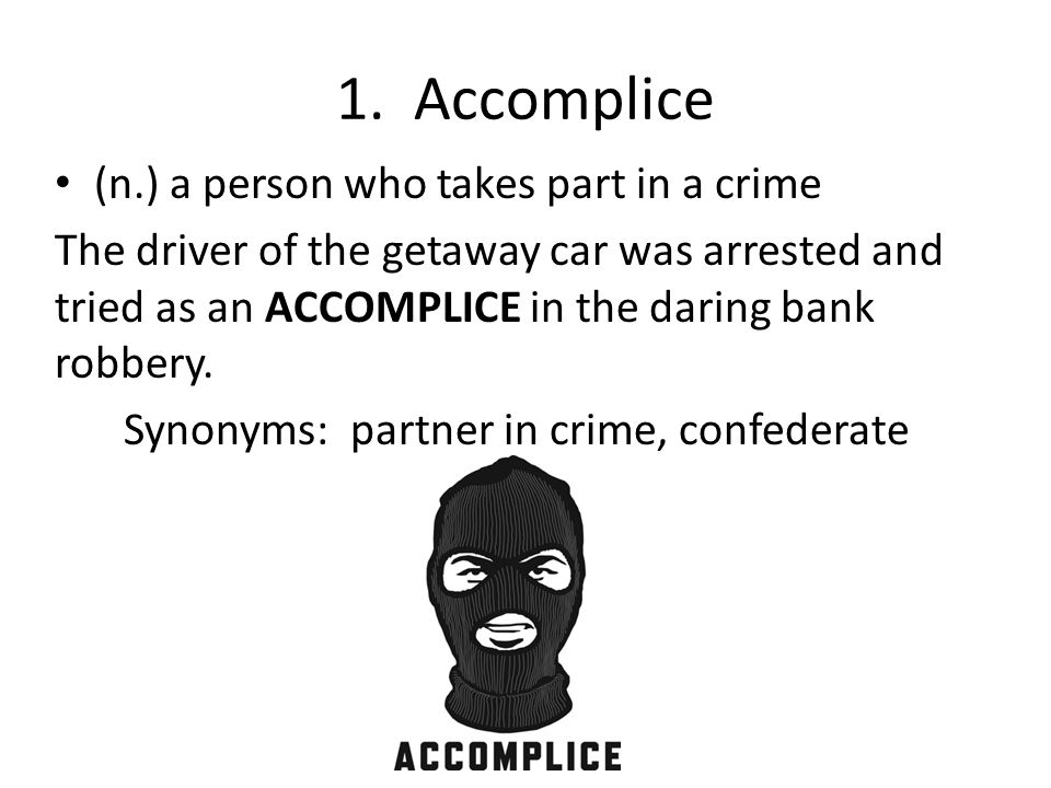 Synonyms: partner in crime, confederate