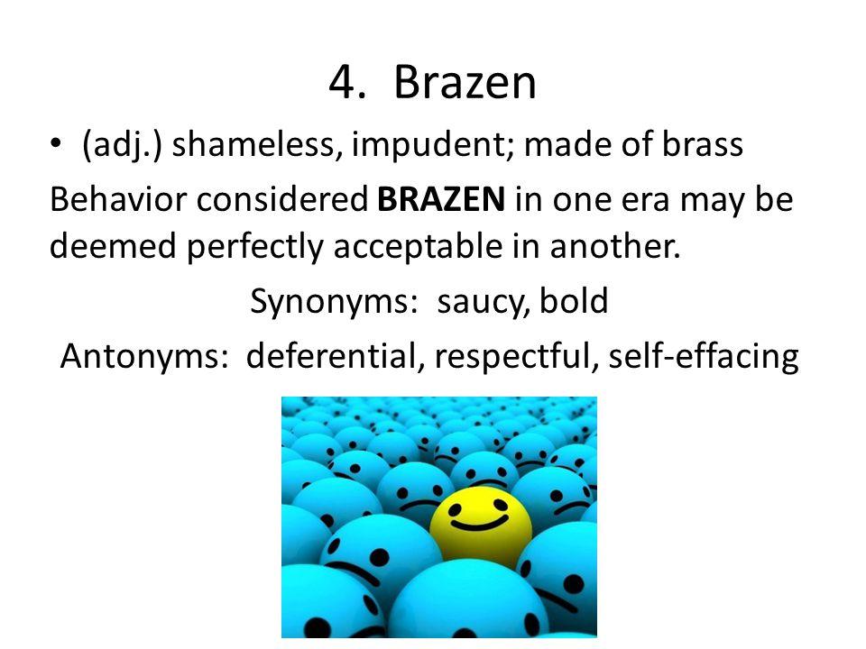 Antonyms: deferential, respectful, self-effacing