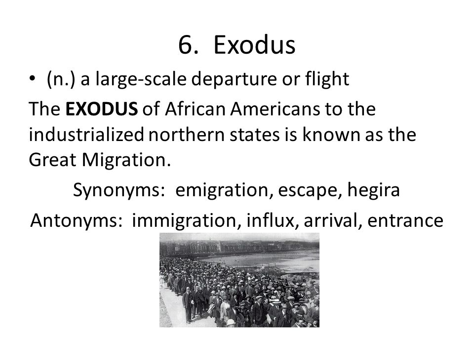 6. Exodus (n.) a large-scale departure or flight