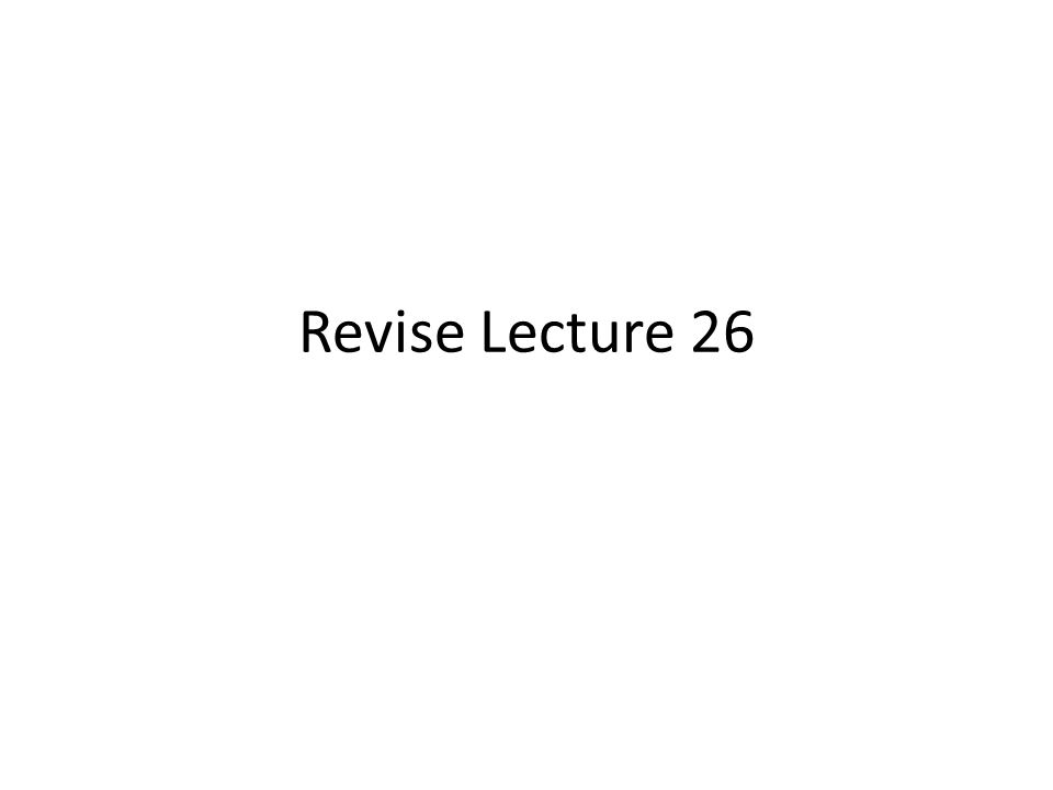 Revise Lecture 26