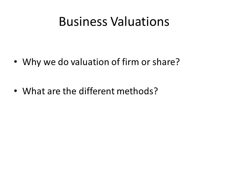 Business Valuations Why we do valuation of firm or share