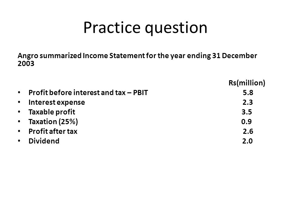 Practice question Angro summarized Income Statement for the year ending 31 December 2003. Rs(million)