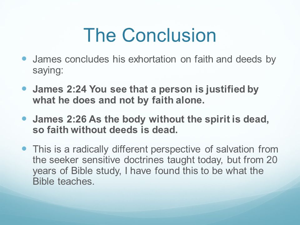 The Conclusion James concludes his exhortation on faith and deeds by saying: