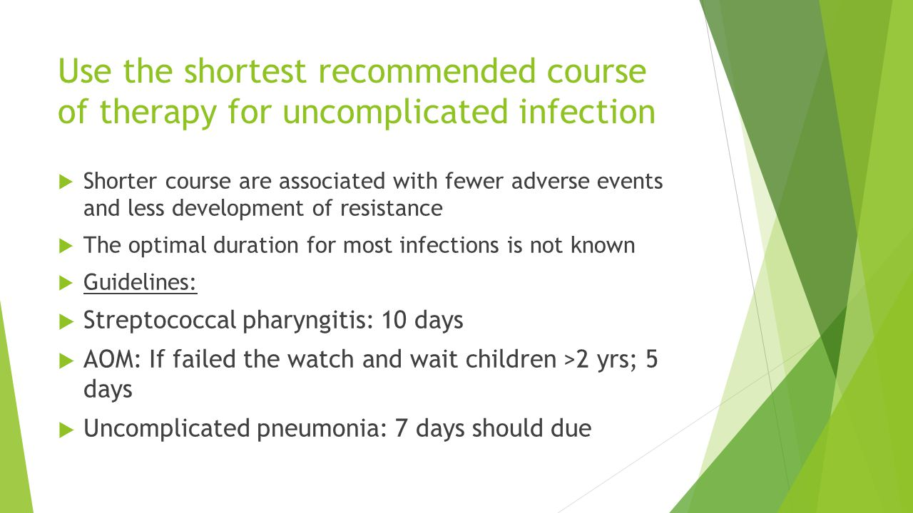 Use the shortest recommended course of therapy for uncomplicated infection