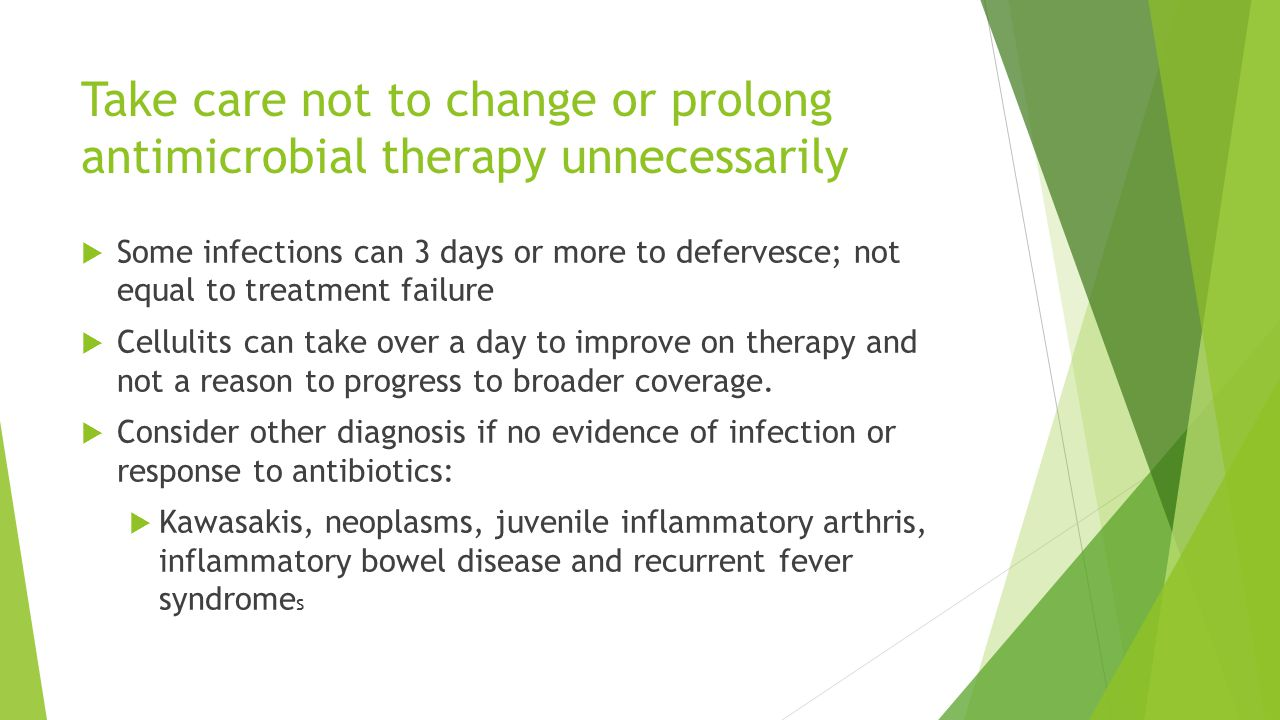 Take care not to change or prolong antimicrobial therapy unnecessarily