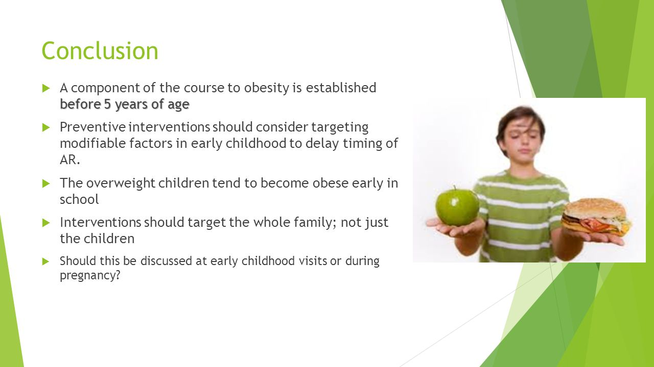 Conclusion A component of the course to obesity is established before 5 years of age.