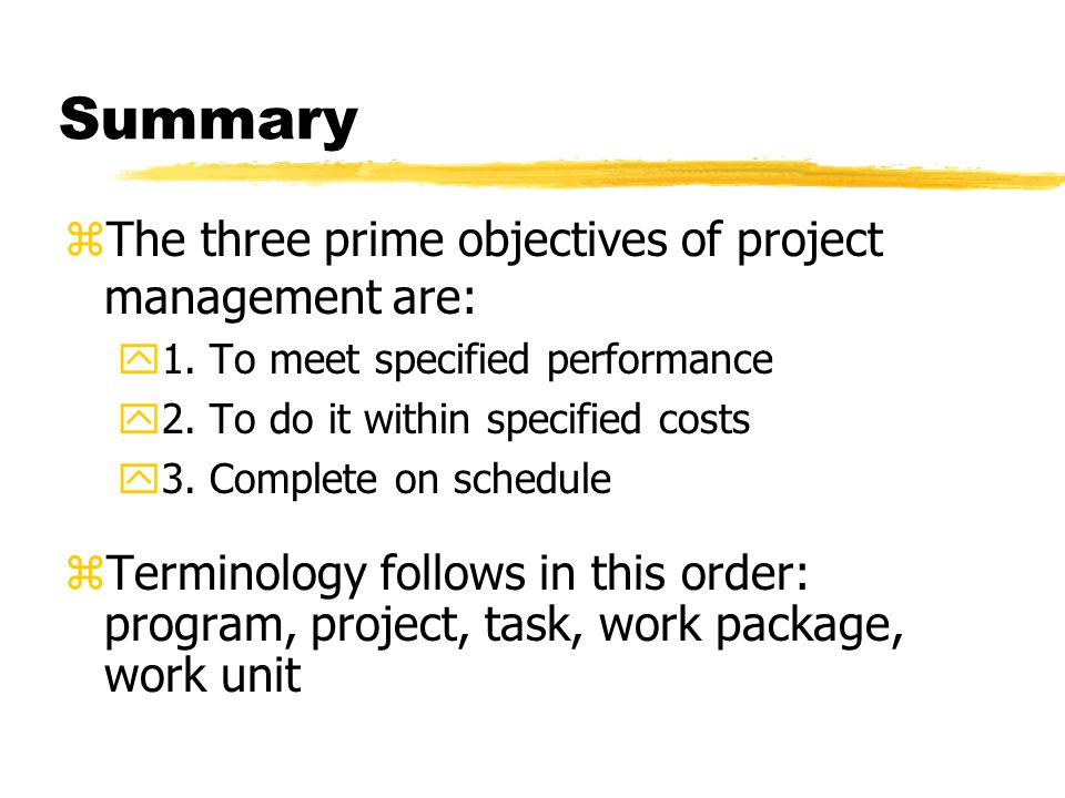 Summary The three prime objectives of project management are: