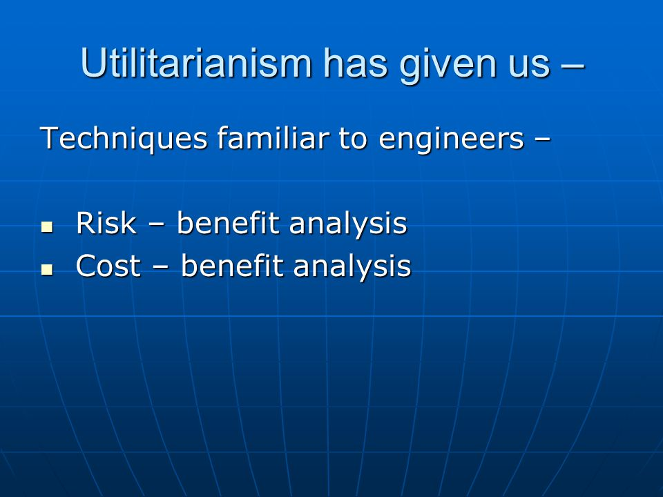Utilitarianism has given us –