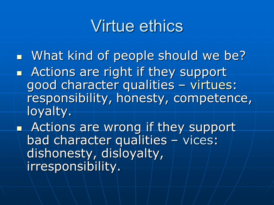 Virtue ethics What kind of people should we be