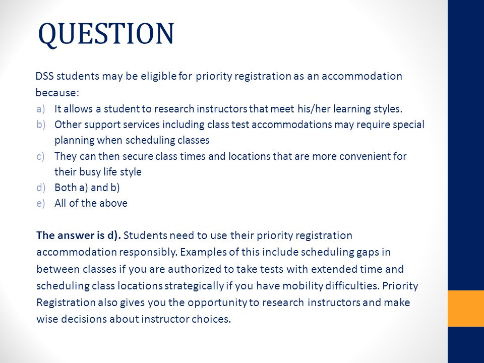 QUESTION DSS students may be eligible for priority registration as an accommodation because: