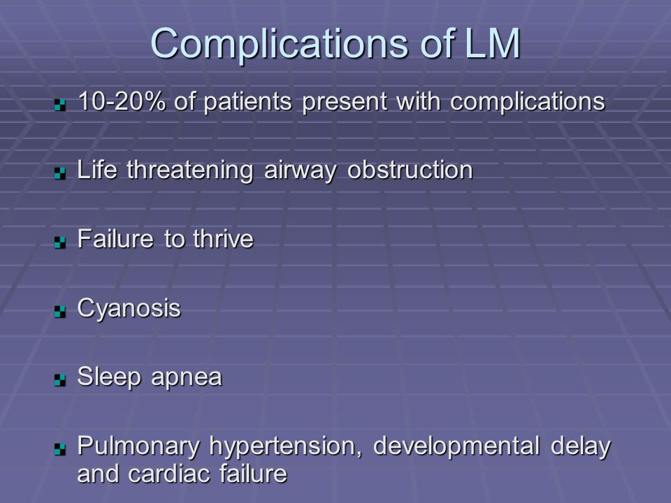 Complications of LM 10-20% of patients present with complications