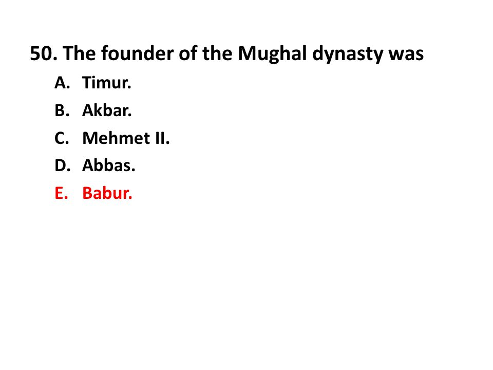 50. The founder of the Mughal dynasty was