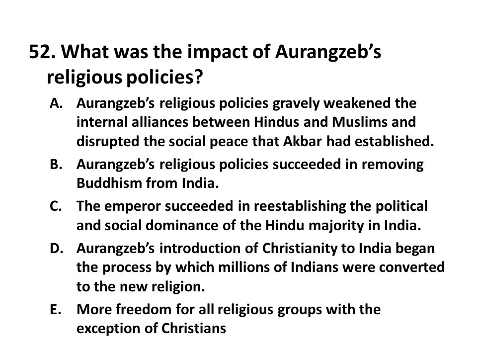52. What was the impact of Aurangzeb's religious policies