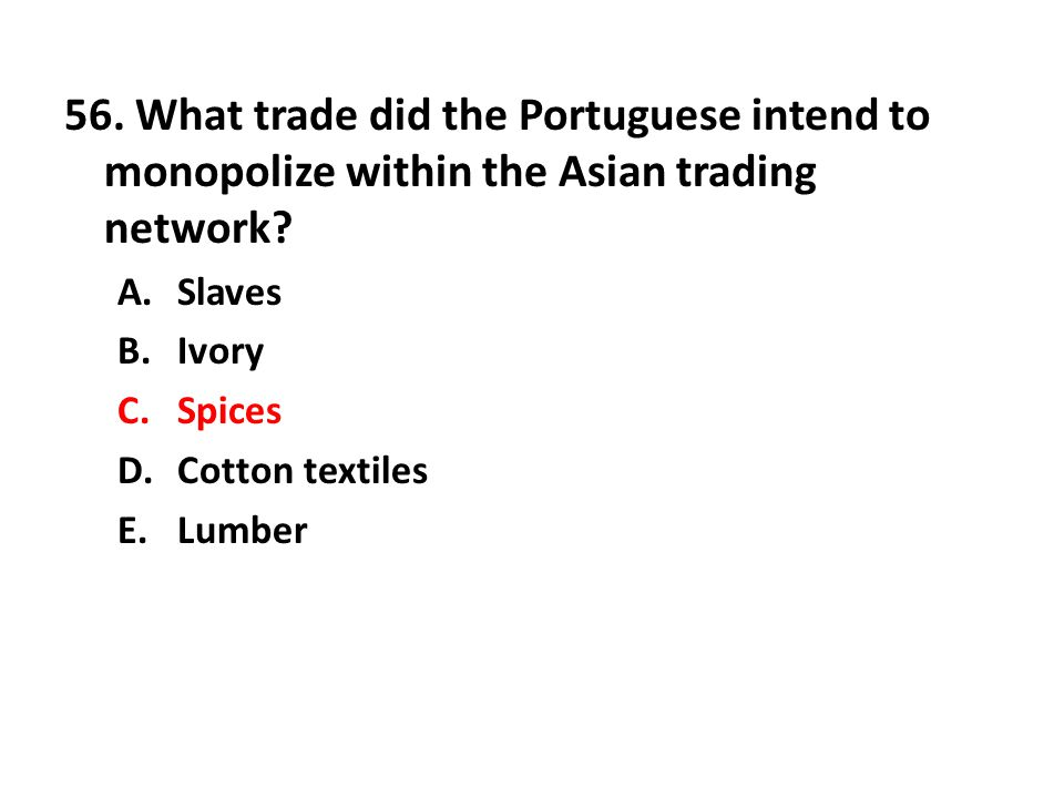 56. What trade did the Portuguese intend to monopolize within the Asian trading network