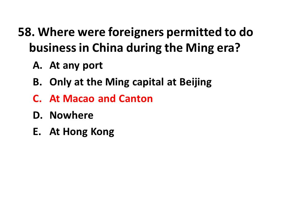 58. Where were foreigners permitted to do business in China during the Ming era