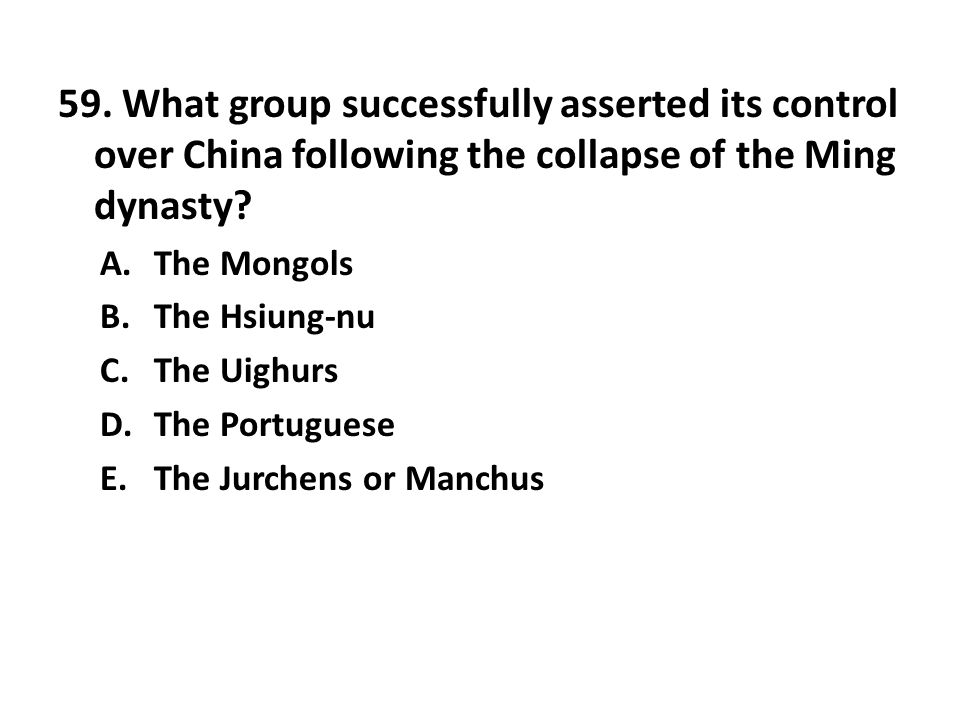 59. What group successfully asserted its control over China following the collapse of the Ming dynasty