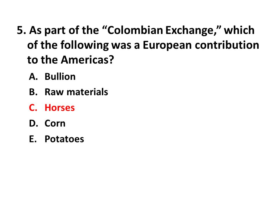 5. As part of the Colombian Exchange, which of the following was a European contribution to the Americas