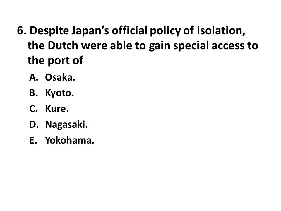 6. Despite Japan's official policy of isolation, the Dutch were able to gain special access to the port of