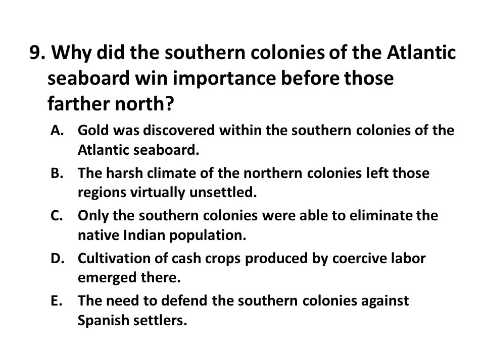 9. Why did the southern colonies of the Atlantic seaboard win importance before those farther north