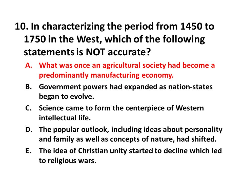 10. In characterizing the period from 1450 to 1750 in the West, which of the following statements is NOT accurate