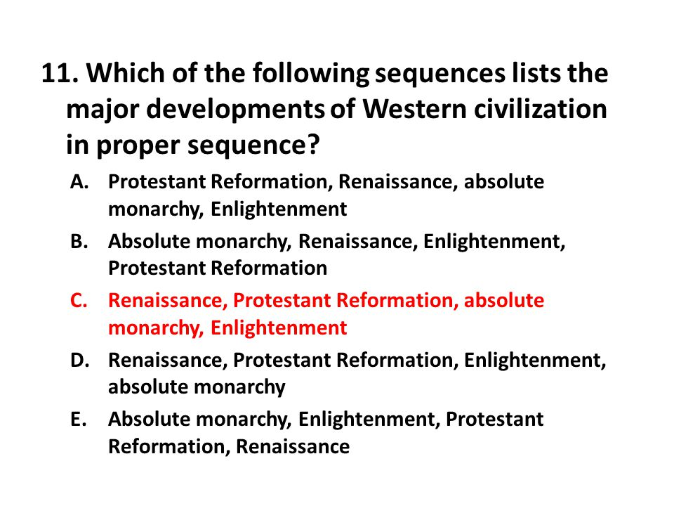 11. Which of the following sequences lists the major developments of Western civilization in proper sequence