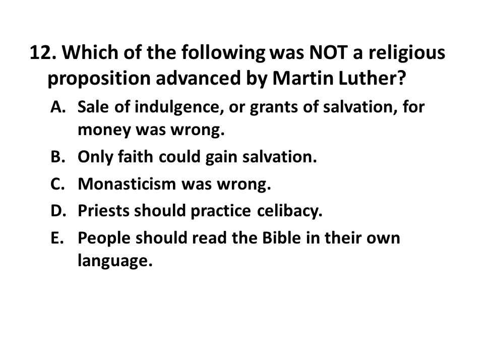 12. Which of the following was NOT a religious proposition advanced by Martin Luther